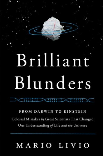 Brilliant Blunders is a catalog of the surprising errors that were made by some of the greatest minds in scientific history. Image courtesy of Mario Livio.