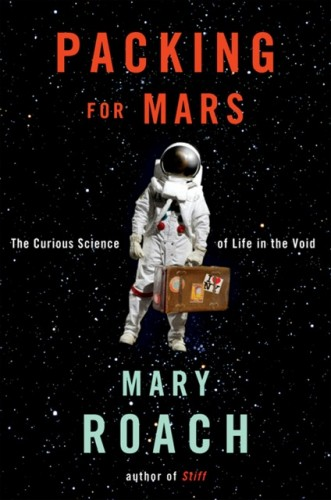 Packing for Mars is chock-full of the histories, personal dramas, and sometimes gross realities of astronauts.