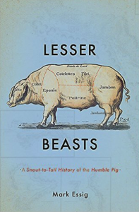 Essig's book, Lesser Beasts, is an acclaimed history of the pig from ancient times to today. Image courtesy of Mark Essig.