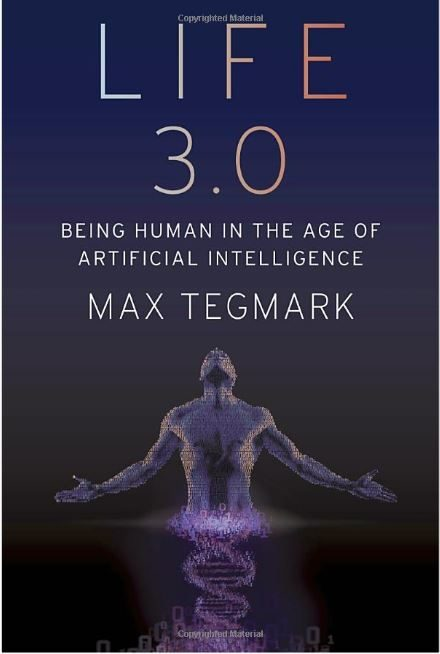 Life 3.0 Review: Being Human in the Age of Artificial Intelligence