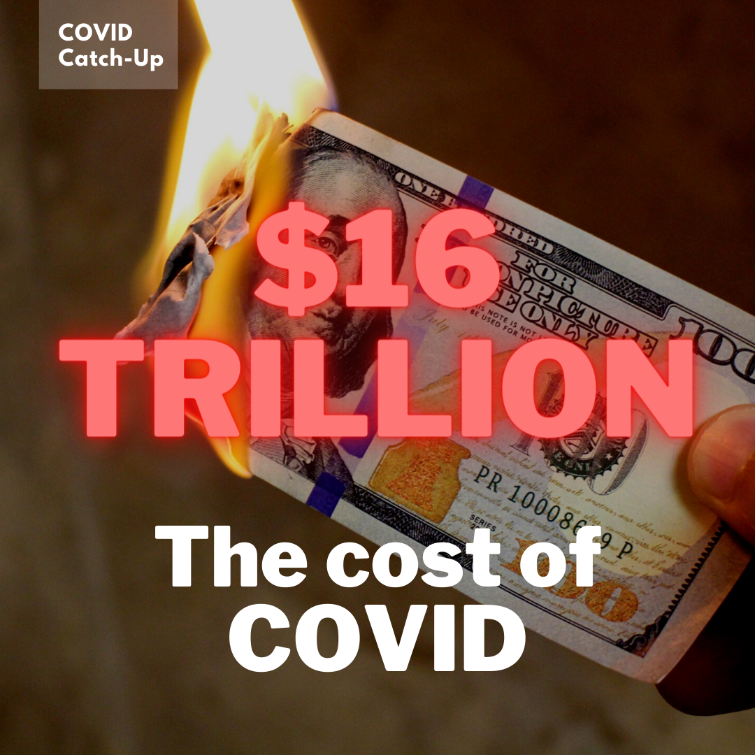 10/18 News Flash 7: The COVID-19 Pandemic and the $16 Trillion Virus